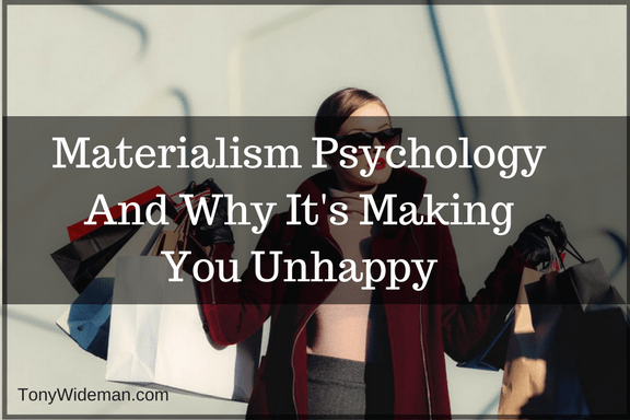 Materialism Psychology And Why It's Making You Unhappy