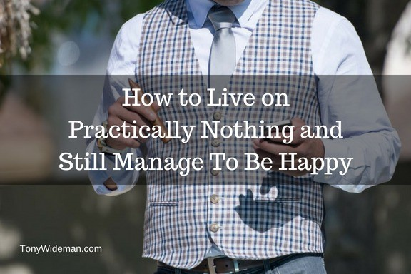 How to Live on Practically Nothing and Still Manage To Be Happy