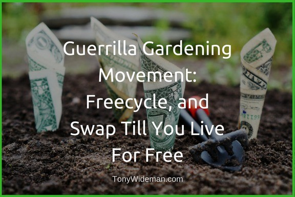 Guerrilla Gardening Movement: Freecycle, and Swap Till You Live For Free