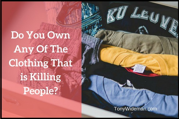 Do You Own Any Of The Clothing That is Killing People?