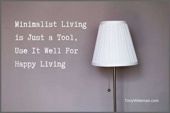 Minimalist Living is Just a Tool, Use It Well For Happy Living
