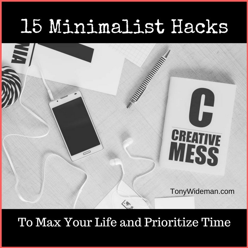 15 Minimalist Hacks To Max Your Life and Prioritize Your Time