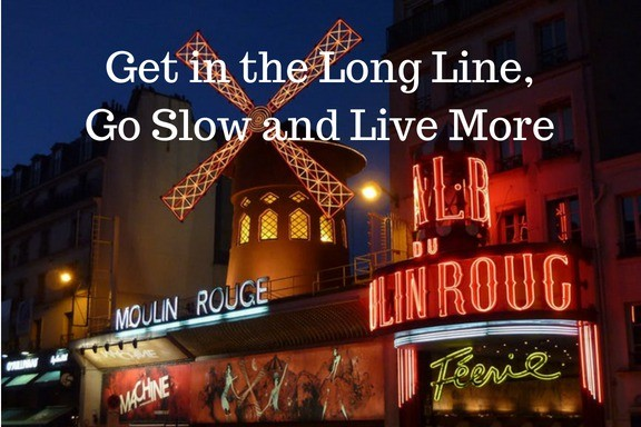 Get in the Long Line, Go Slow and Live More