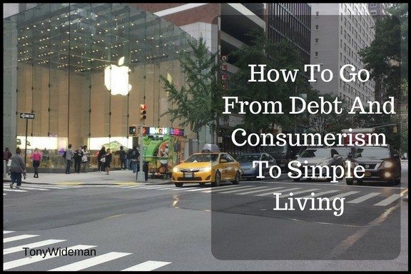 How To Go From Debt And Consumerism To Simple Living