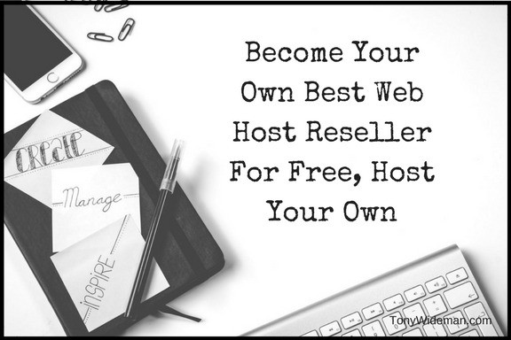 Become Your Own Best Web Host Reseller For Free, Host Your Own