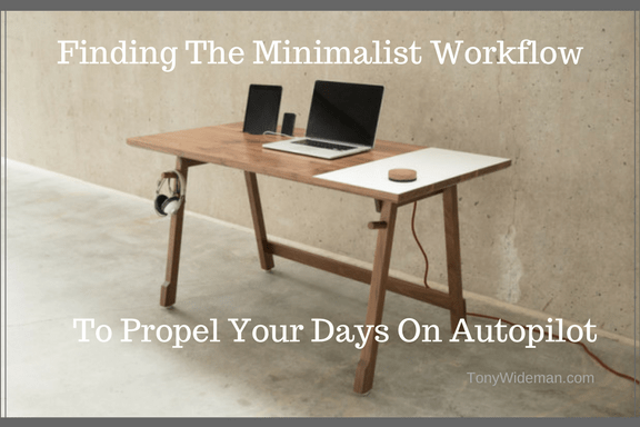 Finding The Minimalist Workflow To Propel Your Days On Autopilot