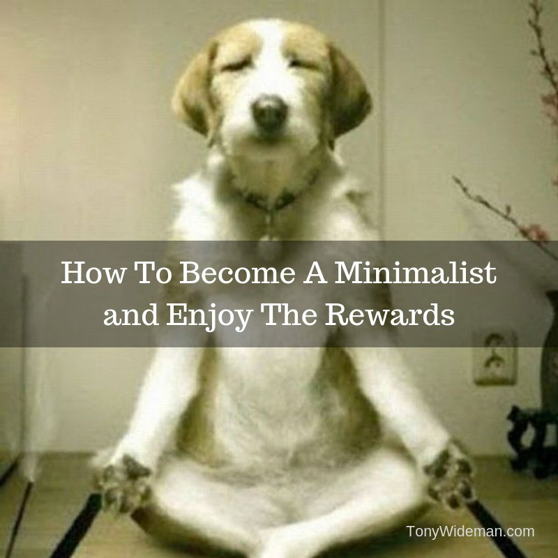 How To Become A Minimalist and Enjoy The Rewards