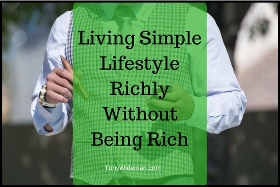 Living Simple Lifestyle Richly Without Being Rich