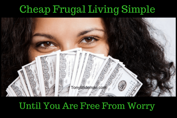 Cheap Frugal Living Simple Until You Are Free From Worry