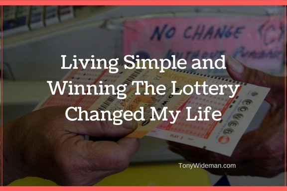 Living Simple and Winning The Lottery Changed My Life