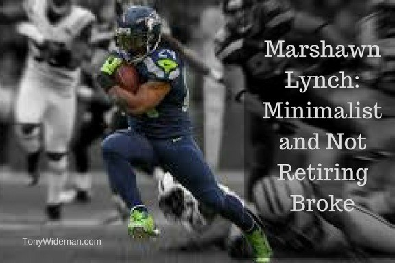 Marshawn Lynch: Minimalist and Not Retiring Broke