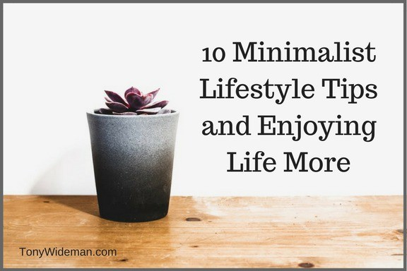 10 Minimalist Lifestyle Tips and Enjoying Life More