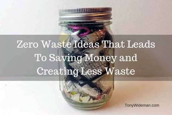 Zero Waste Ideas That Leads To Saving Money and Creating Less Waste