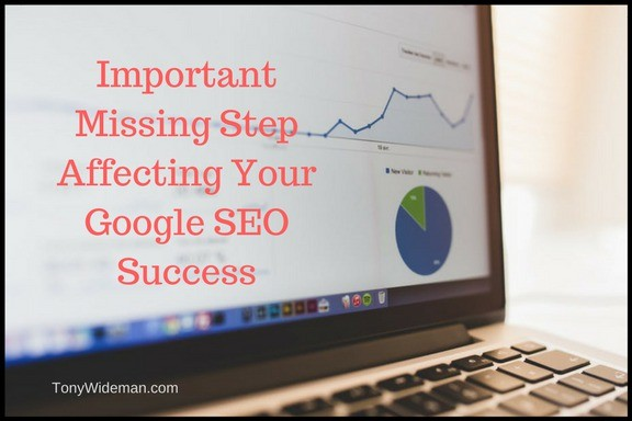 Important Missing Step Affecting Your Google SEO Success
