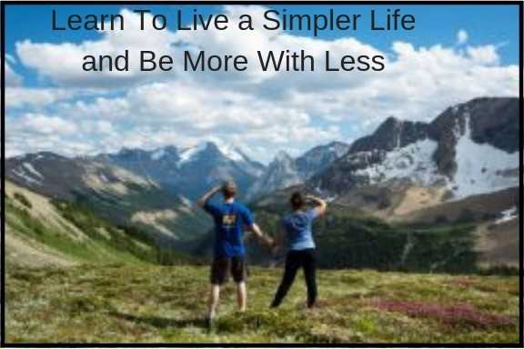 Learn To Live a Simpler Life and Be More With Less
