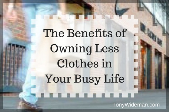 The Benefits of Owning Less Clothes in Your Busy Life