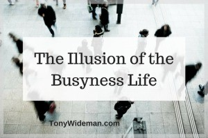The Illusion of the Busyness Life