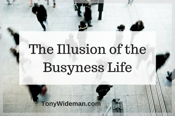The Illusion Of The Busyness Life and How to Avoid It Being Your Default
