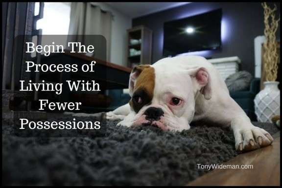 Begin The Process of Living With Fewer Possessions