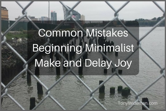 Common Mistakes Beginning Minimalist Make and Delay Joy