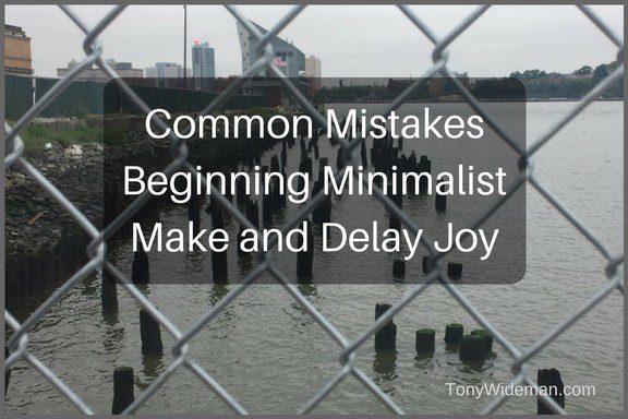 Common Mistakes Beginning Minimalist Make and Delay Joy