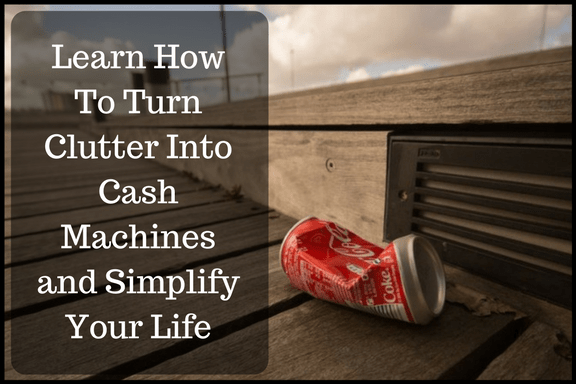 Learn How To Turn Clutter Into Cash Machines and Simplify Your Life
