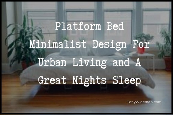 Platform Bed Minimalist Design For Urban Living and A Great Nights Sleep