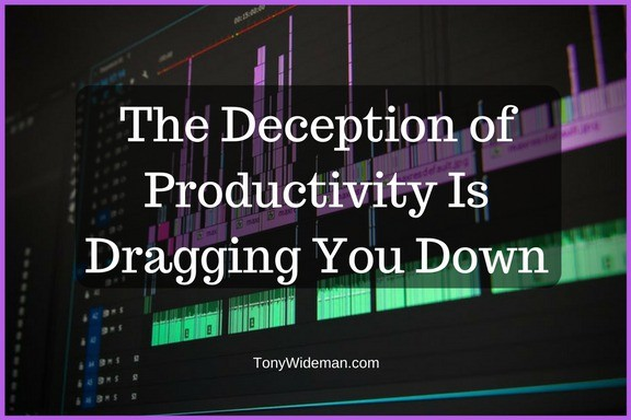 The Deception of Productivity Is Dragging You Down