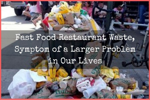 Fast Food Restaurant Waste, Symptom of a Larger Problem in Our Lives
