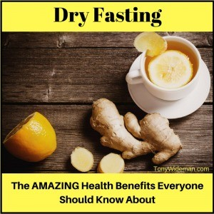 Dry Fasting: The AMAZING Health Benefits Everyone Should Know About