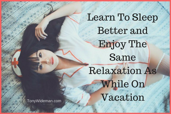 Learn To Sleep Better and Enjoy The Same Relaxation As While On Vacation