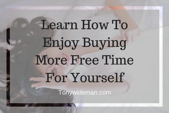 Learn How To Enjoy Buying More Free Time For Yourself