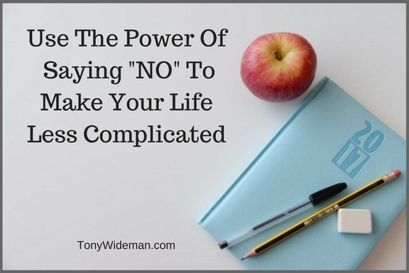 """Use The Power Of  Saying """"NO"""" To Make Your Life Less Complicated"""