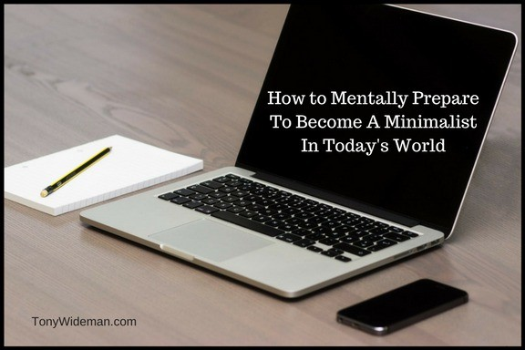 How to Mentally Prepare To Become A Minimalist In Today's World