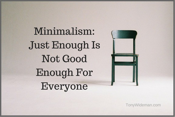 Minimalism: Just Enough Is Not Good Enough For Everyone
