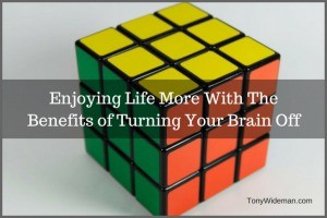 benefits of turning your brain off