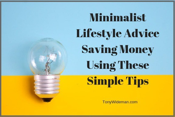 Minimalist Lifestyle Advice Saving Money Using These Simple Tips
