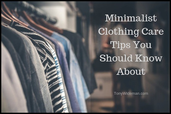 Minimalist Clothing Care Tips You Should Know About