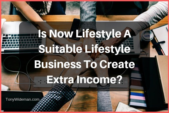 Is Now Lifestyle A Suitable Lifestyle Business To Create Extra Income?