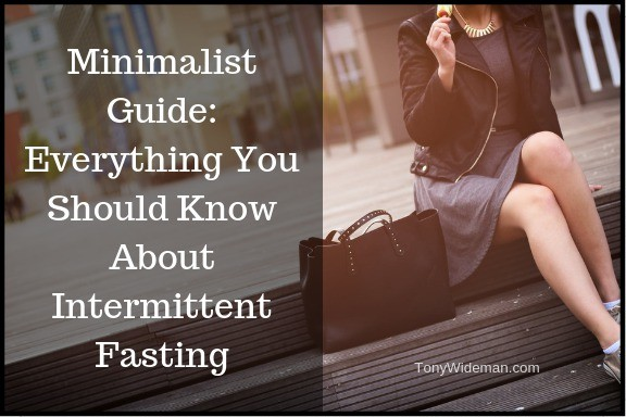 Minimalist Guide: Everything You Should Know About Intermittent Fasting