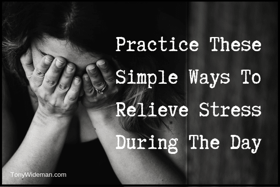 Practice These Simple Ways To Relieve Stress During The Day