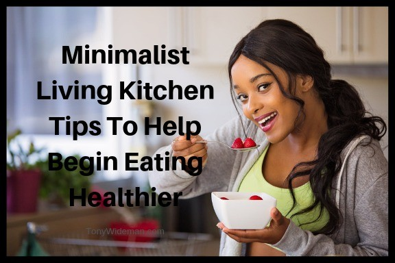 Minimalist Living Kitchen Tips To Help Begin Eating Healthier