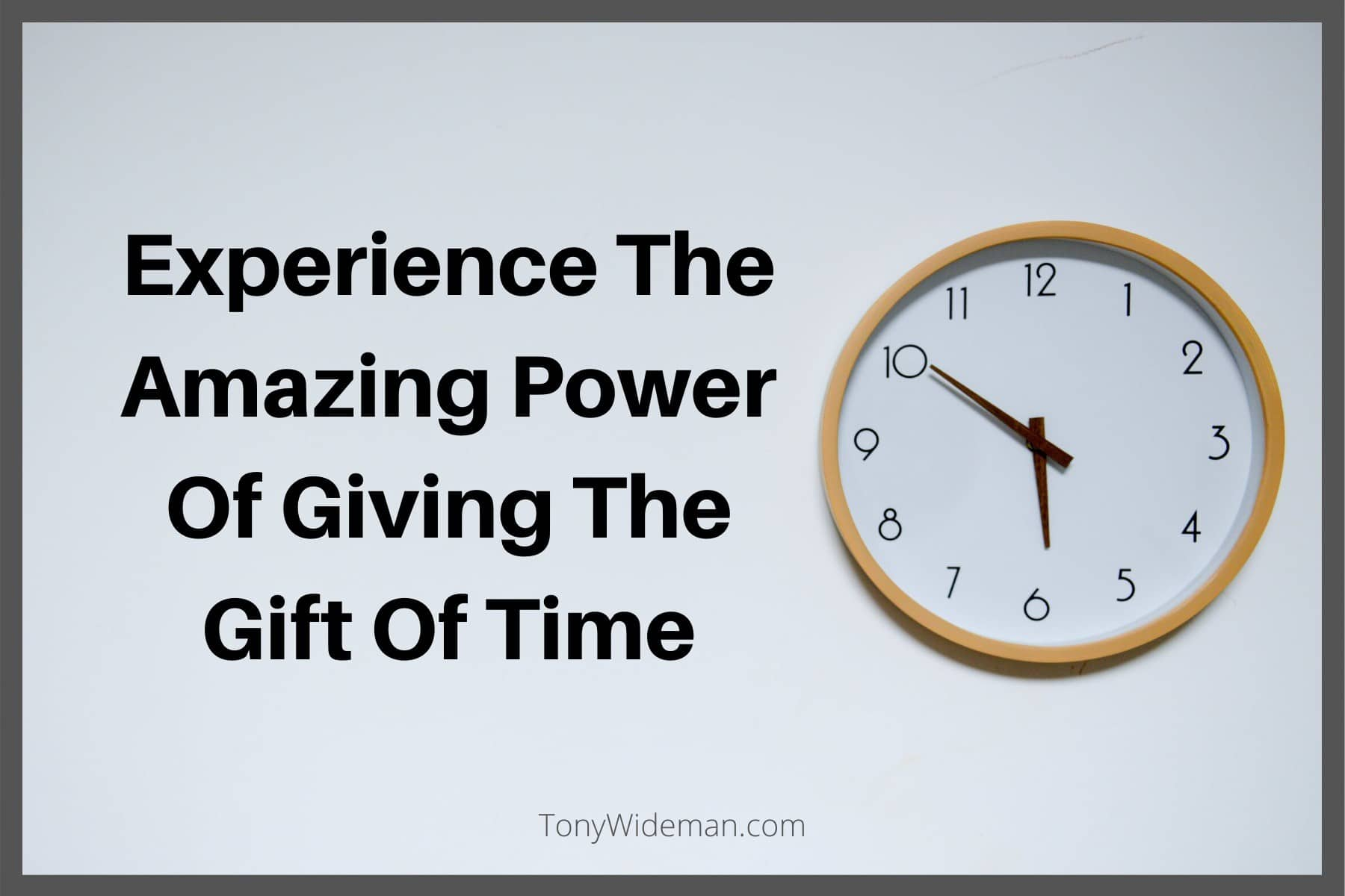 Experience The Amazing Power Of Giving The Gift Of Time