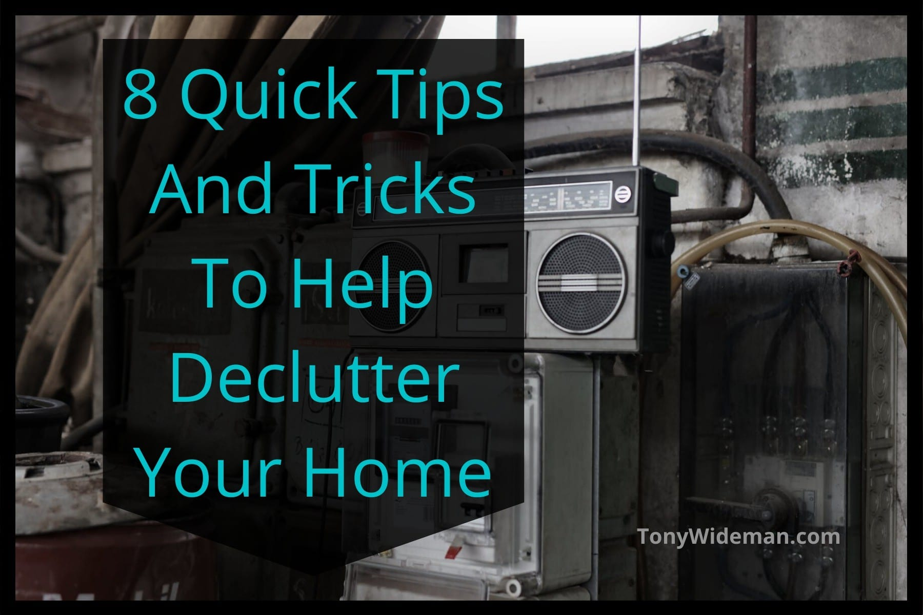 8 Quick Tips And Tricks To  Help Declutter Your Home