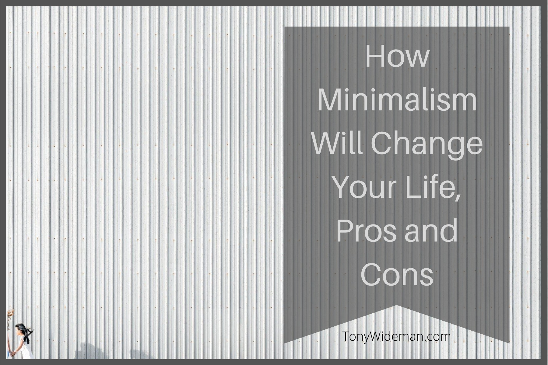 How Minimalism Will Change Your Life For The Better, Pros and Cons
