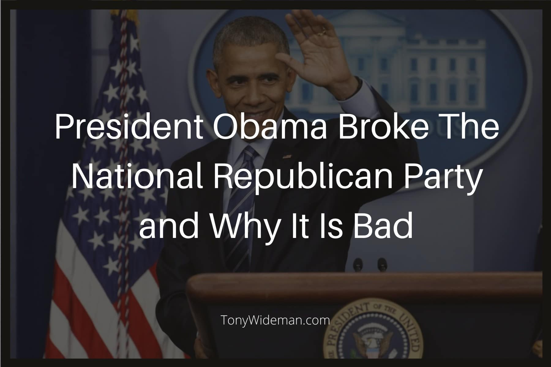 President Obama Broke The National Republican Party and Why It Is Bad