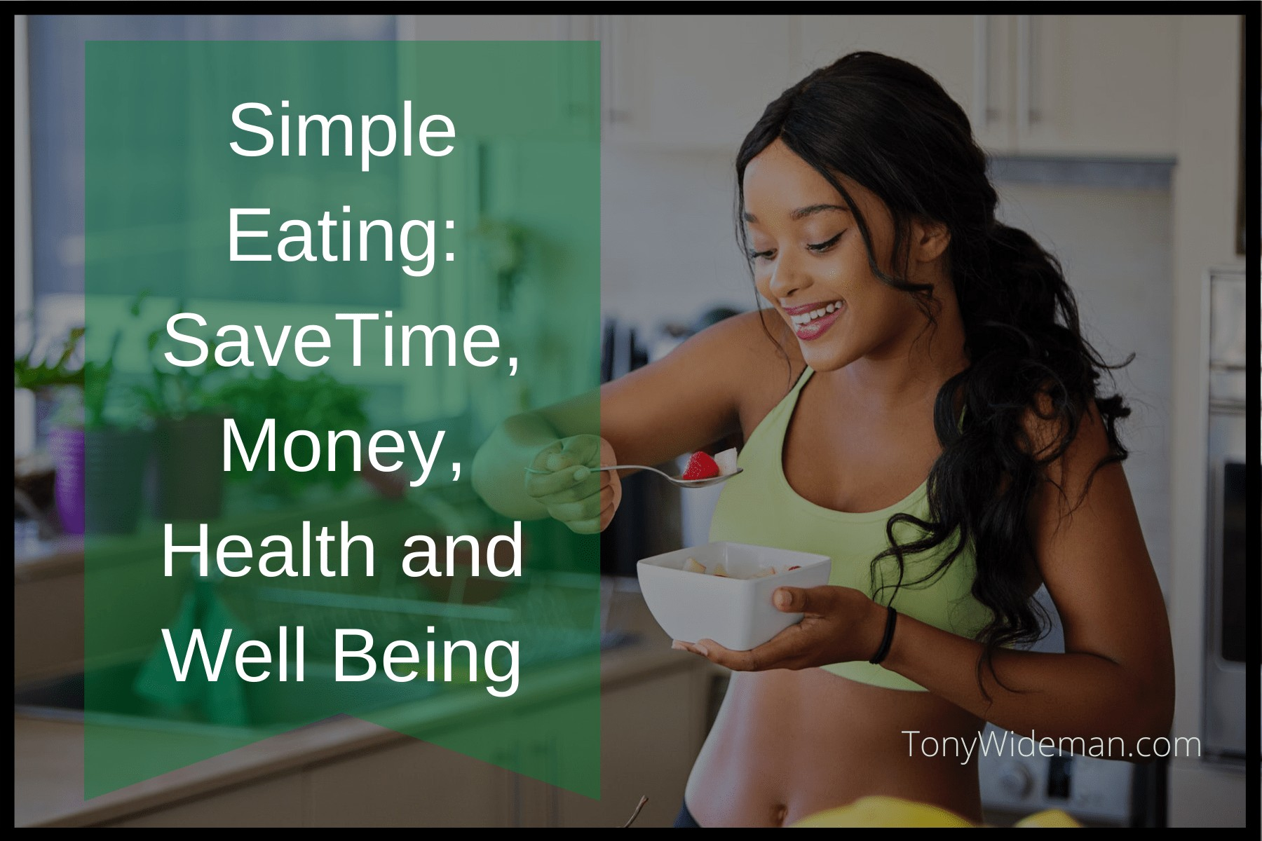 Simple Eating: Save Time, Money, Health and Well Being