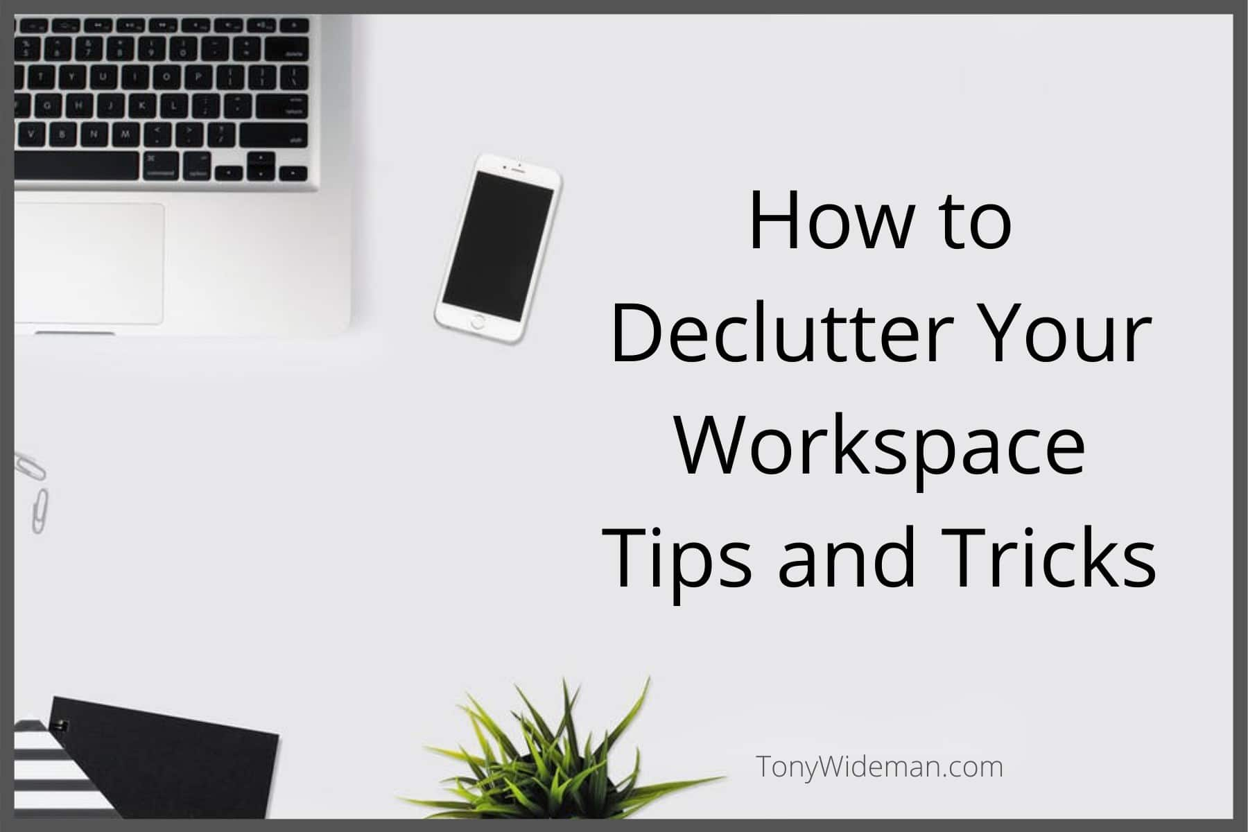 Minimalism: How to Declutter Your Workspace Tips and Tricks