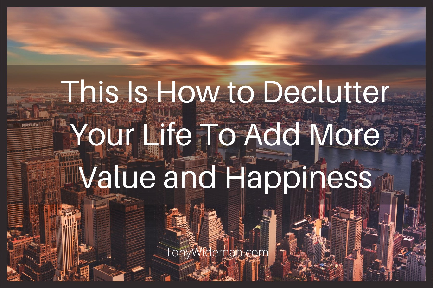This Is How to Declutter Your Life To Add More Value and Happiness