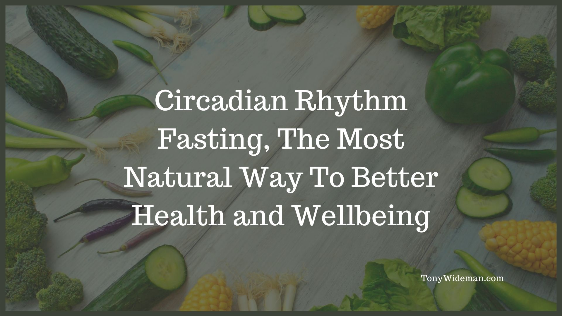 Circadian Rhythm Fasting, The 6 Benefits To Better Health and Wellbeing